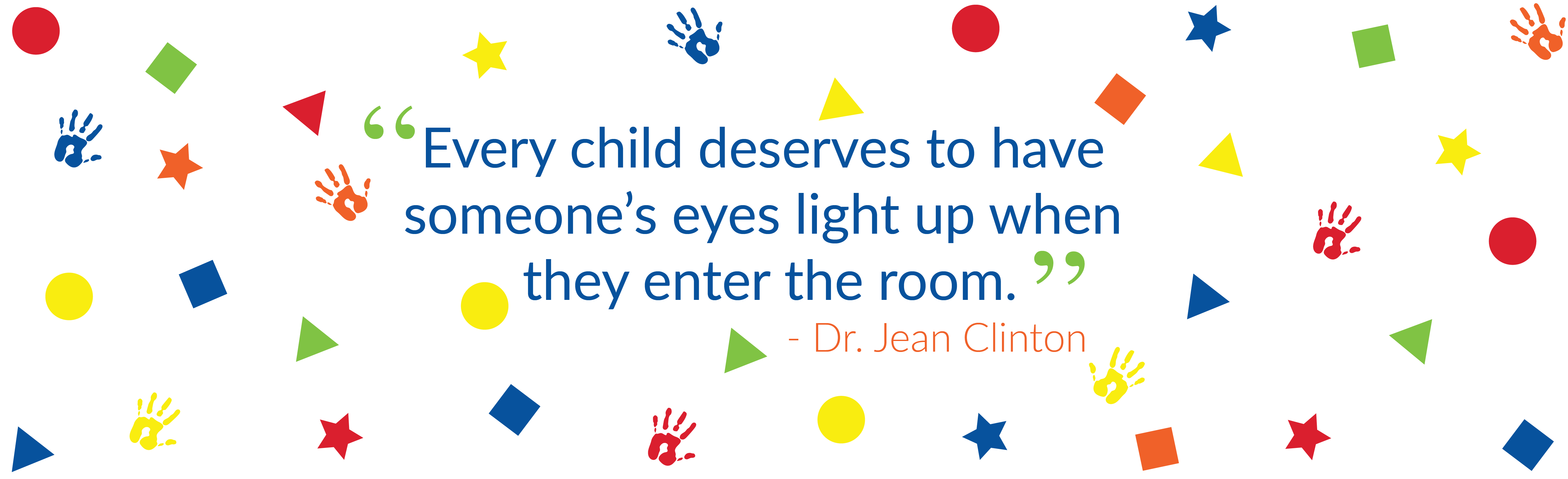"""Every child deserves to have someone's eyes light up when they enter the room."""